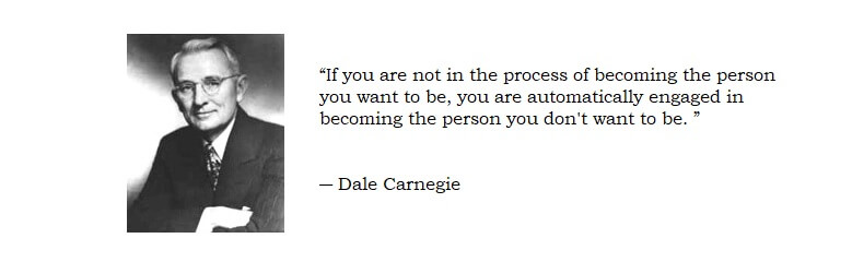 If you are not in the process of becoming the person you want to be, you are automatically engaged in becoming the person you don't want to be